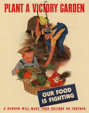 Primary view of object titled 'Plant a victory garden : our food is fighting : a garden will make your rations go further.'.