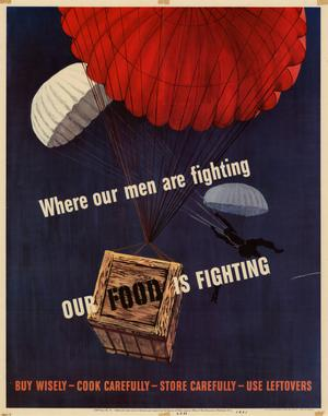 Primary view of object titled 'Where our men are fighting, our food is fighting : buy wisely--cook carefully--store carefully--use leftovers.'.