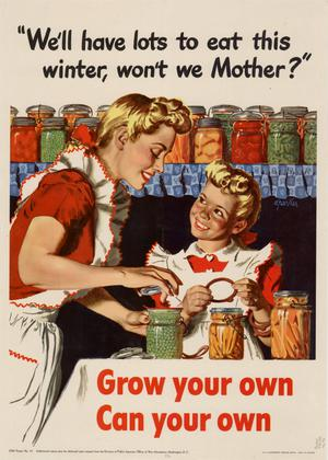 """We'll have lots to eat this winter, won't we Mother?"" : grow your own, can your own."