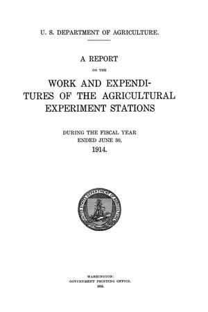A Report on the Work and Expenditures of the Agricultural Experiment Stations, June 30, 1914