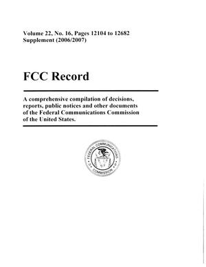 Primary view of object titled 'FCC Record, Volume 22, No. 16, Pages 12104 to 12682, Supplement (2006/2007)'.