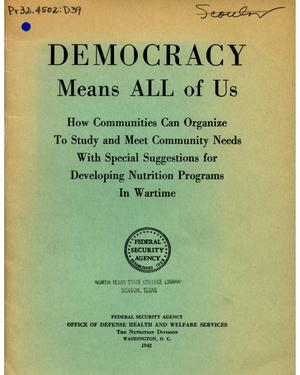 Primary view of object titled 'Democracy means all of us : how communities can organize to study and meet community needs with special suggestions for developing nutrition programs in wartime.'.