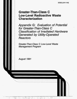 Primary view of object titled 'Greater-than-Class C low-level waste characterization. Appendix G: Evaluation of potential for greater-than-Class C classification of irradiated hardware generated by utility-operated reactors'.