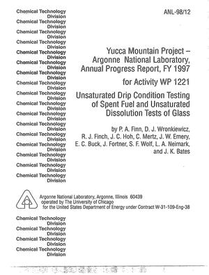 Primary view of object titled 'YUCCA Mountain Project - Argonne National Laboratory, Annual Progress Report, FY 1997 for activity WP 1221 unsaturated drip condition testing of spent fuel and unsaturated dissolution tests of glass.'.