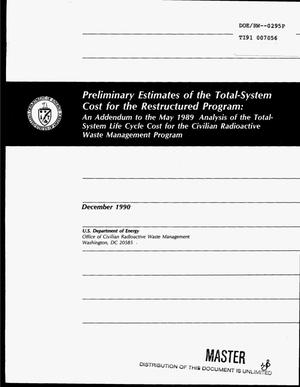 Primary view of object titled 'Preliminary estimates of the total-system cost for the restructured program: An addendum to the May 1989 analysis of the total-system life cycle cost for the Civilian Radioactive Waste Management Program'.