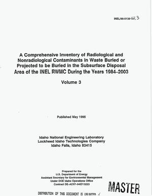 Primary view of object titled 'A comprehensive inventory of radiological and nonradiological contaminants in waste buried or projected to be buried in the subsurface disposal area of the INEL RWMC during the years 1984-2003, Volume 3'.