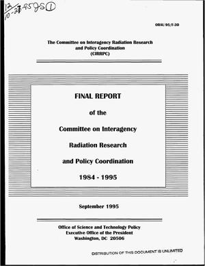 Primary view of object titled 'Final report of the Committee on Interagency Radiation Research and Policy Coordination, 1984-1995'.
