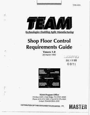 Primary view of object titled 'TEAM (Technologies Enabling Agile Manufacturing) shop floor control requirements guide: Version 1.0'.