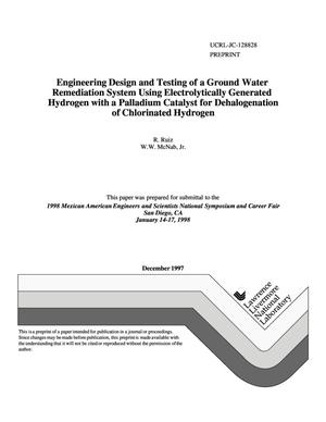 Primary view of object titled 'Engineering design and testing of a ground water remediation system using electrolytically generated hydrogen with a palladium catalyst for dehalogenation of chlorinated hydrogen'.