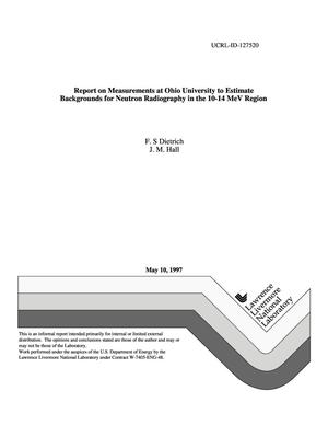 Primary view of object titled 'Report on measurements at Ohio University to estimate backgrounds for neutron radiography in the 10-14 MeV region'.