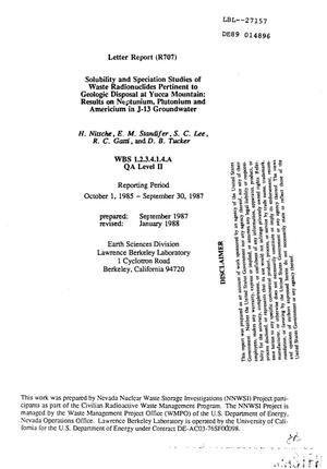 Primary view of object titled 'Solubility and speciation studies of waste radionuclides pertinent to geologic disposal at Yucca Mountain: Results on neptunium, plutonium and americium in J-13 groundwater; Letter report (R707): Reporting period, October 1, 1985--September 30, 1987'.