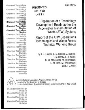 Primary view of object titled 'Preparation of a technology development roadmap for the Accelerator Transmutation of Waste (ATW) System : report of the ATW separations technologies and waste forms technical working group.'.