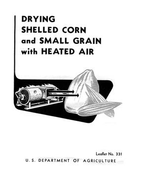 Primary view of object titled 'Drying shelled corn and small grain with heated air.'.