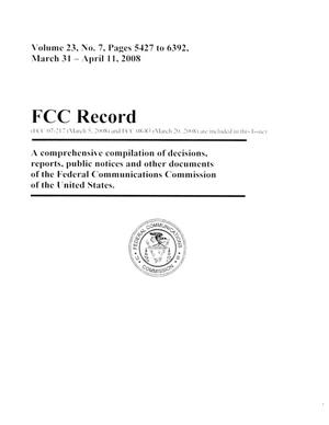 FCC Record, Volume 23, No. 7, Pages 5427 to 6392, March 31-April 11, 2008