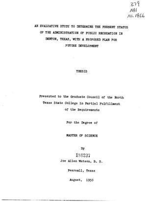 Primary view of object titled 'An Evaluative Study to Determine the Present Status of the Administration of Public Recreation in Denton, Texas, with a Proposed Plan for Future Development'.
