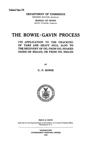The Bowie-Gavin Process: Its Application to the Cracking of Tars and Heavy Oils, Also to the Recovery of Oil from Oil-Soaked Sands or Shales, or from Oil Shales