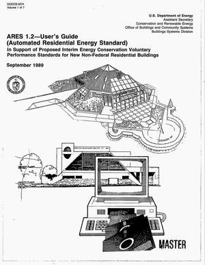 Primary view of object titled 'ARES (Automated Residential Energy Standard) 1.2: User`s guide, in support of proposed interim energy conservation voluntary performance standards for new non-federal residential buildings: Volume 1'.