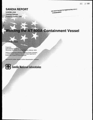 Primary view of object titled 'Welding the AT-400A Containment Vessel'.