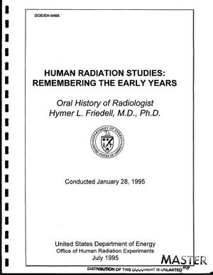 Primary view of object titled 'Human radiation studies: Remembering the early years: Oral history of radiologist Hymer L. Friedell, M.D., Ph.D., conducted January 28, 1995'.