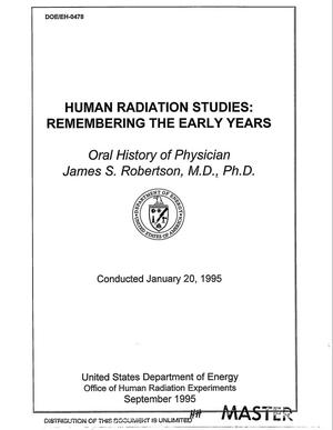 Primary view of object titled 'Human radiation studies: Remembering the early years: Oral history of physician James S. Robertson, M.D., Ph.D., conducted January 20, 1995'.