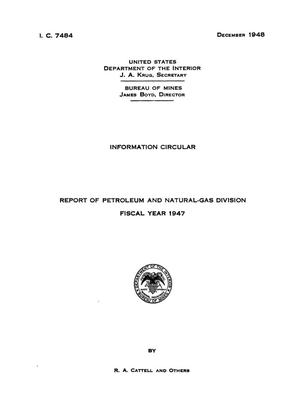 Report of Petroleum and Natural-Gas Division: Fiscal Year 1947