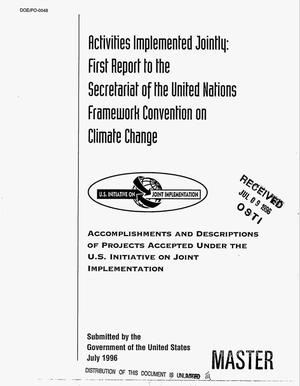 Primary view of object titled 'Activities implemented jointly: First report to the Secretariat of the United Nations Framework Convention on Climate Change. Accomplishments and descriptions of projects accepted under the U.S. Initiative on Joint Implementation'.