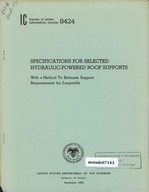 Primary view of object titled 'Specifications for Selected Hydraulic-Powered Roof Supports: With a Methods to Estimate Support Requirement for Longwalls'.