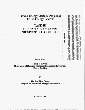 Primary view of object titled 'Hawaii energy strategy project 2: Fossil energy review. Task 3 -- Greenfield options: Prospects for LNG use'.