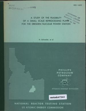 Primary view of object titled 'A Study of the Feasibility of a Small Scale Reprocessing Plant for the Dresden Nuclear Power Station'.