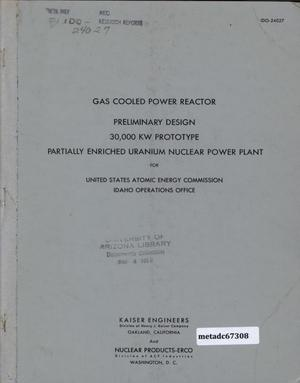 Primary view of object titled 'Preliminary Design 30,000 KW Prototype Partially Enriched Uranium, Gas Cooled, Graphite Moderated Nuclear Power Plant (Prototype of an Optimum Plant) for United States Atomic Energy Commission, Idaho Operations Office contract no. AT(10-1)-925'.