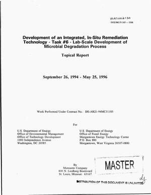 Primary view of object titled 'Development of an integrated, in-situ remediation technology. Topical report for task No. 6: lab-scale development of microbial degradation process, September 26, 1994--May 25, 1996'.