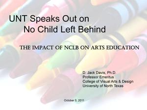 Primary view of object titled 'UNT Speaks Out on No Child Left Behind: The Impact of NCLB on Arts Education'.