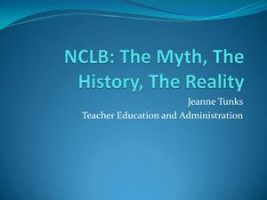 Primary view of object titled 'NCLB: The Myth, The History, The Reality'.