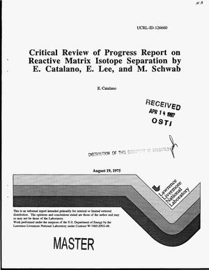 Primary view of object titled 'Critical review of progress report on reactive matrix isotope separation by E. Catalano, E. Lee, and M. Schwab'.