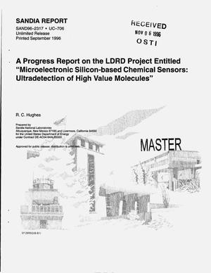 Primary view of object titled 'A progress report on the LDRD project entitled {open_quotes}Microelectronic silicon-based chemical sensors: Ultradetection of high value molecules{close_quotes}'.