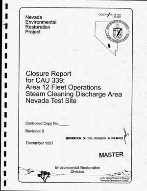 Primary view of object titled 'Closure report for CAU 339: Area 12 Fleet Operations steam-cleaning discharge area, Nevada Test Site'.