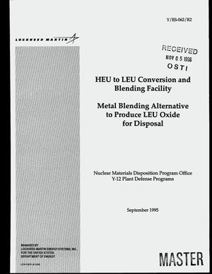 Primary view of object titled 'HEU to LEU conversion and blending facility: Metal blending alternative to produce LEU oxide for disposal'.