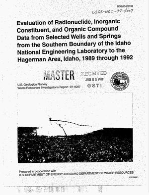 Primary view of object titled 'Evaluation of radionuclide, inorganic constituent, and organic compound data from selected wells and springs from the southern boundary of the Idaho National Engineering Laboratory to the Hagerman area, Idaho, 1989--1992'.