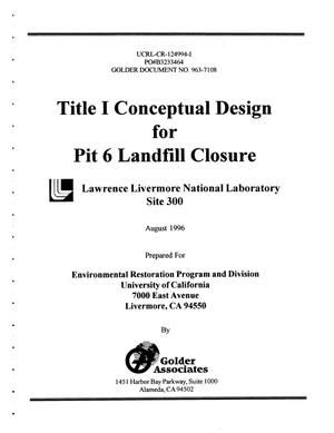 Primary view of object titled 'Title I conceptual design for Pit 6 landfill closure at Lawrence Livermore National Laboratory Site 300'.