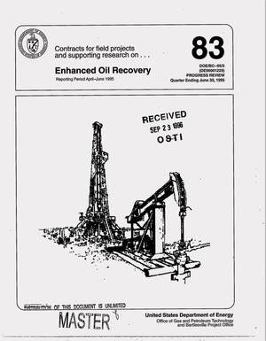 Primary view of object titled 'Contracts for field projects and supporting research on enhanced oil recovery. Progress review number 83, quarter ending June 30, 1995'.