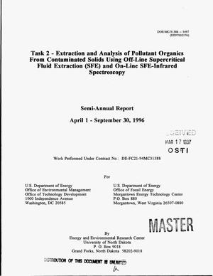Primary view of object titled 'Task 2: Extraction and analysis of pollutant organics from contaminated solids using off-line Supercritical Fluid Extraction (SFE) and on-line SFE-infrared spectroscopy. Semi-annual report, April 1, 1996--September 30, 1996'.