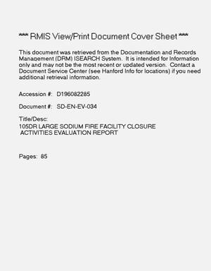 Primary view of object titled '105-DR Large Sodium Fire Facility closure activities evaluation report'.