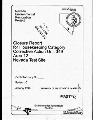 Primary view of object titled 'Closure report for housekeeping category, Corrective Action Unit 349, Area 12, Nevada Test Site'.