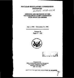 Primary view of object titled 'Nuclear Regulatory Commission issuances: Opinions and decisions of the Nuclear Regulatory Commission with selected orders, July 1--December 31, 1996. Volume 44, Pages 1--432'.
