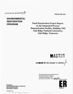 Primary view of object titled 'Final deactivation project report on the Integrated Process Demonstration Facility, Building 7602 Oak Ridge National Laboratory, Oak Ridge, Tennessee'.