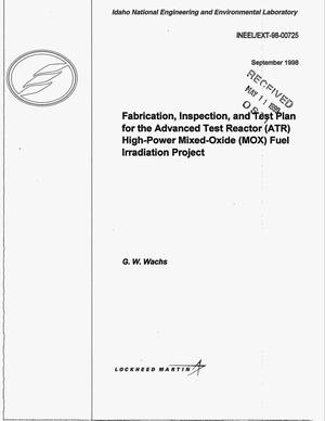 Primary view of object titled 'Fabrication, Inspection, and Test Plan for the Advanced Test Reactor (ATR) High-Power Mixed-Oxide (MOX) Fuel Irradiation Project'.