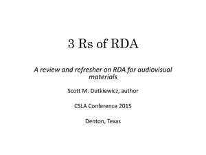 Primary view of object titled '3 Rs of RDA: A Review and Refresher on RDA for Audiovisual Materials'.