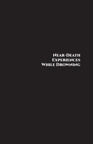 Primary view of object titled 'Near-Death Experiences While Drowning: Dying Is Not the End of Consciousness!'.