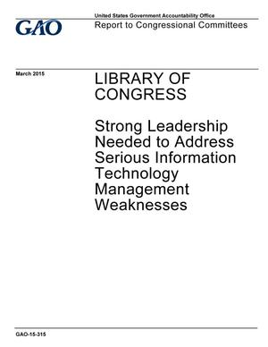 Primary view of object titled 'Library of Congress: Strong Leadership Needed to Address Serious Information Technology Management Weaknesses'.