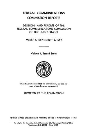 Primary view of object titled 'FCC Reports, Second Series, Volume 7, March 17, 1967 to May 12, 1967'.